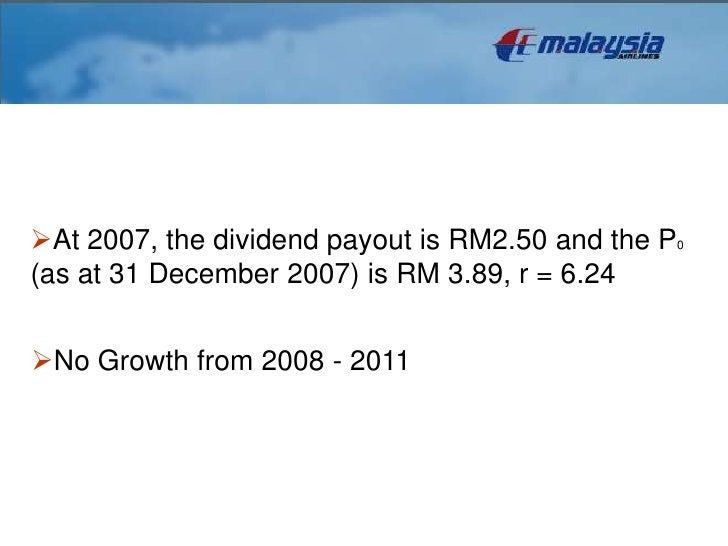 analysisAt 2007, the dividend payout is RM2.50 and the P0(as at 31 December 2007) is RM 3.89, r = 6.24No Growth from 200...