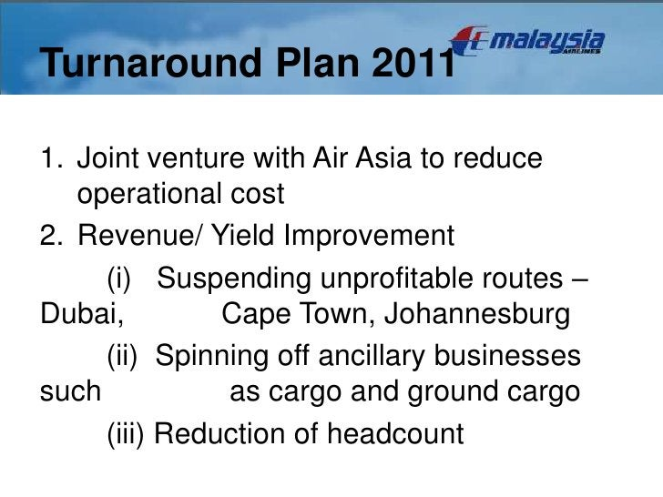 Turnaround Plan 20111. Joint venture with Air Asia to reduce   operational cost2. Revenue/ Yield Improvement     (i) Suspe...