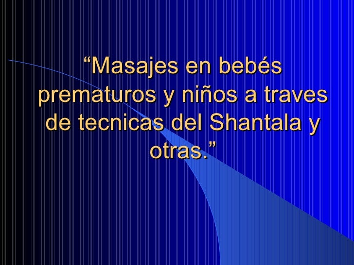 """"""" Masajes en bebés prematuros y niños a traves de tecnicas del Shantala y otras."""""""