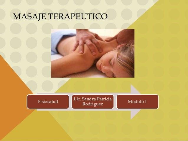 MASAJE TERAPEUTICO  Fisiosalud  Lic. Sandra Patricia Rodriguez  Modulo 1