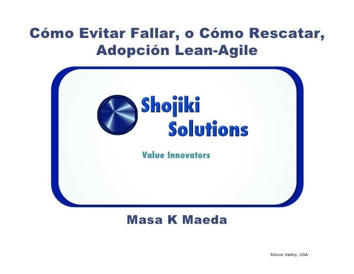 Cómo Evitar Fallar, o Cómo Rescatar,        Adopción Lean-Agile                  Value Innovators                Masa K Ma...