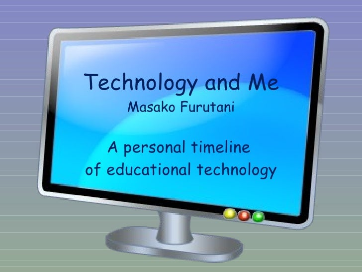 Technology and Me Masako Furutani A personal timeline  of educational technology