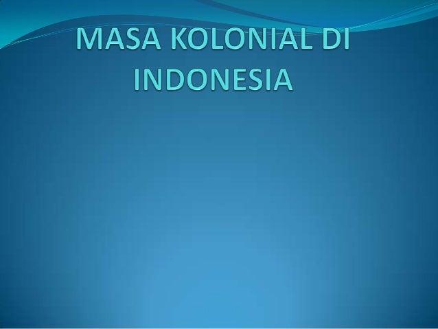 MASA KOLONIAL DI INDINESIA   Perkembangan Kolonialisme Dan Imperialisme Barat Di Indonesia   Latar belakang masuknya bang...
