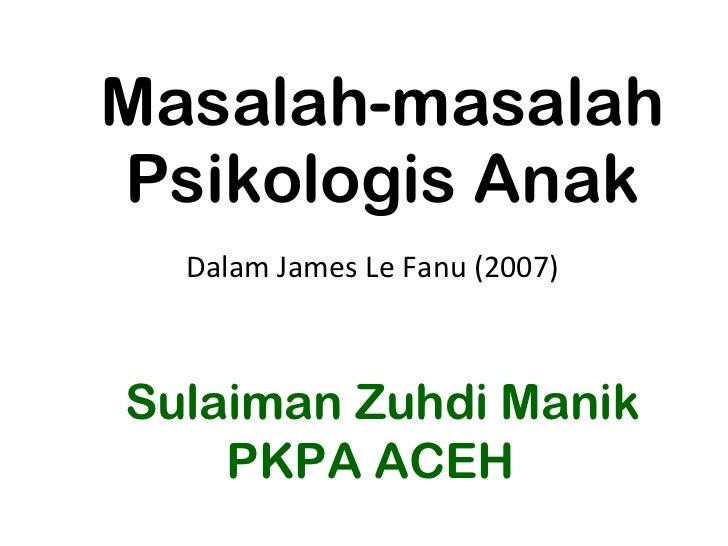 Masalah-masalah Psikologis Anak Dalam James Le Fanu (2007)  Sulaiman Zuhdi Manik PKPA ACEH