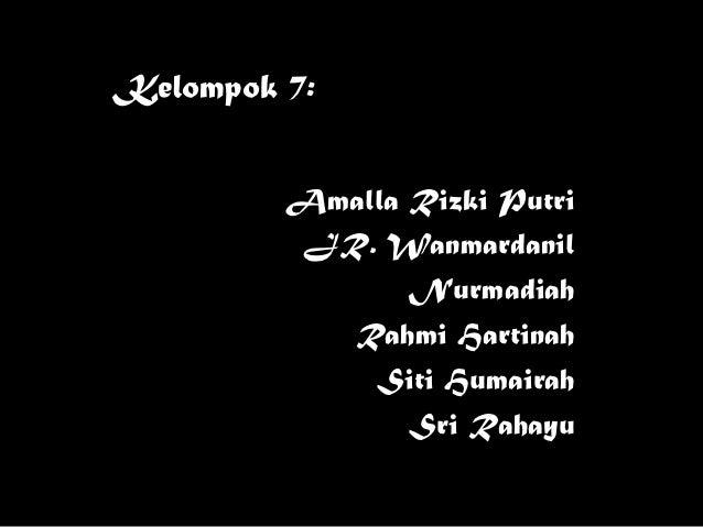 Kelompok 7:         Amalla Rizki Putri         JR. Wanmardanil                Nurmadiah           Rahmi Hartinah          ...