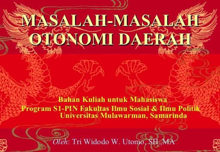 MASALAH-MASALAH OTONOMI DAERAH Bahan Kuliah untuk Mahasiswa  Program S1-PIN Fakultas Ilmu Sosial & Ilmu Politik  Universit...