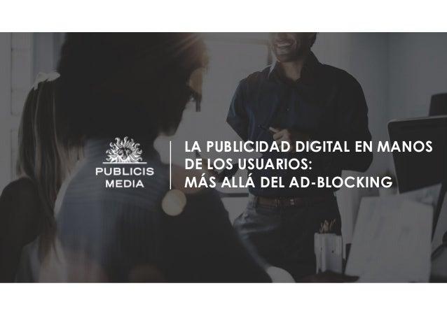 LA PUBLICIDAD DIGITAL EN MANOS DE LOS USUARIOS: MÁS ALLÁ DEL AD-BLOCKING