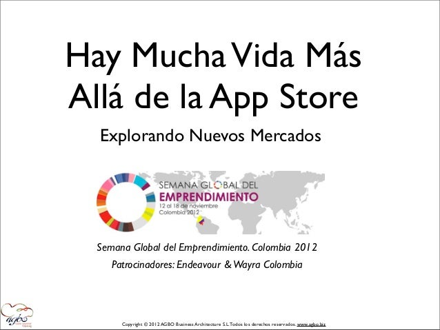Hay Mucha Vida MásAllá de la App Store  Explorando Nuevos Mercados  Semana Global del Emprendimiento. Colombia 2012     Pa...