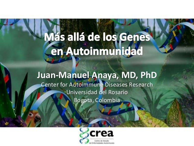 Juan-Manuel Anaya, MD, PhDCenter for Autoimmune Diseases Research         Universidad del Rosario            Bogota, Colom...