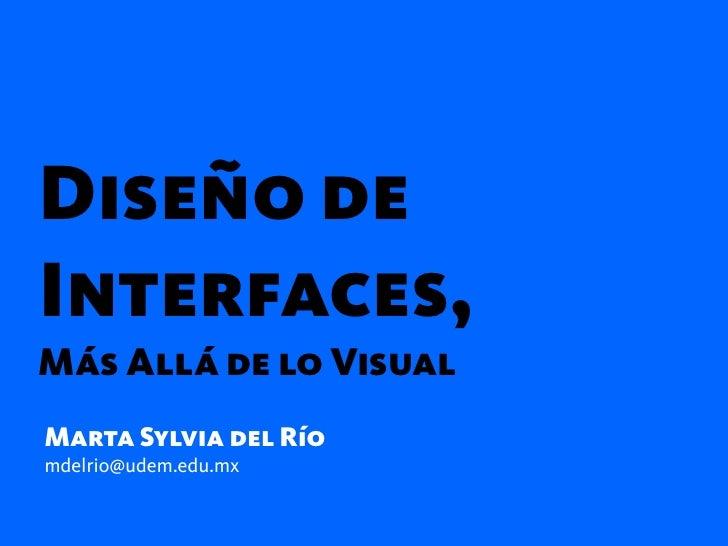 Diseño deInterfaces,Más Allá de lo VisualMarta Sylvia del Ríomdelrio@udem.edu.mx