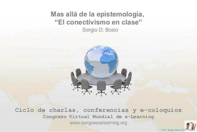 """Ciclo de charlas, conferencias y e-coloquiosCongreso Virtual Mundial de e-LearningMas allá de la epistemología,""""El conecti..."""