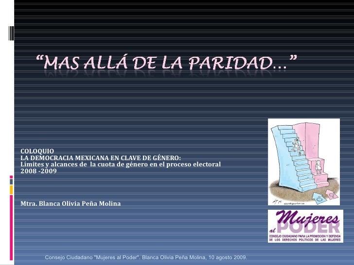 COLOQUIOLA DEMOCRACIA MEXICANA EN CLAVE DE GÉNERO:Límites y alcances de la cuota de género en el proceso electoral2008 -20...