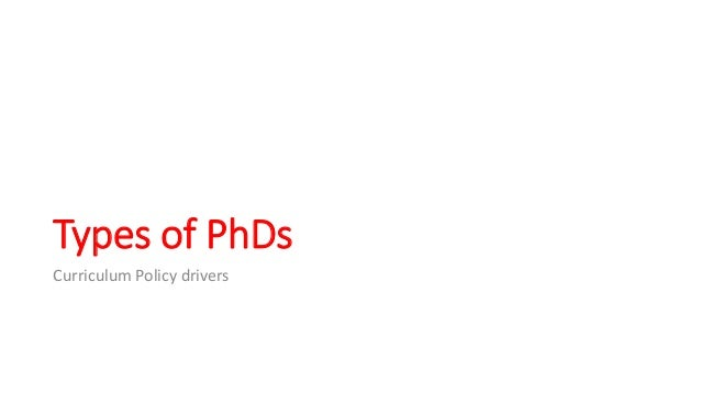 Types of PhDs Curriculum Policy drivers