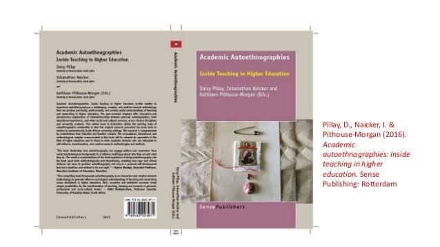 Pillay, D., Naicker, I. & Pithouse-Morgan (2016). Academic autoethnographies: Inside teaching in higher education. Sense P...