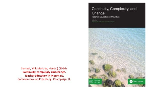 Samuel, M & Mariaye, H (eds.) (2016). Continuity, complexity and change. Teacher education in Mauritius. Common Ground Pub...