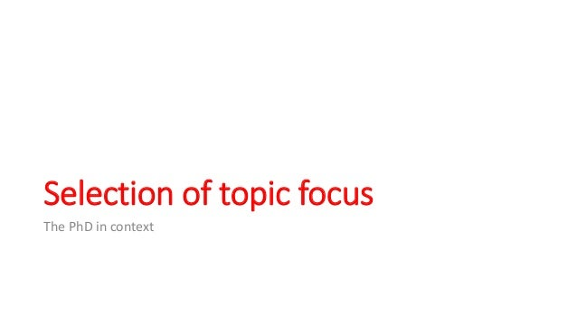 Selection of topic focus The PhD in context