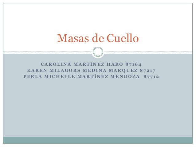 Masas de Cuello     CAROLINA MARTÍNEZ HARO 87164 KAREN MILAGORS MEDINA MARQUEZ 87217PERLA MICHELLE MARTÍNEZ MENDOZA 87712