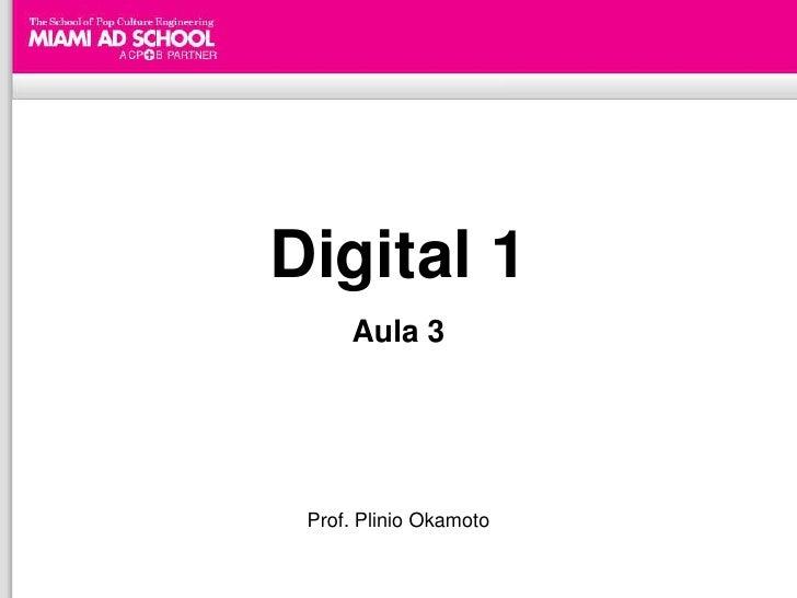 Digital 1         Aula 3  Prof. Plinio Okamoto           Plinio Okamoto plinio.okamoto@rappbrasil.com.br