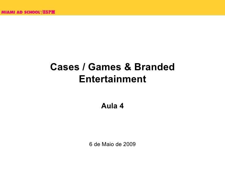 Cases / Games & Branded Entertainment Aula 4 6 de Maio de 2009