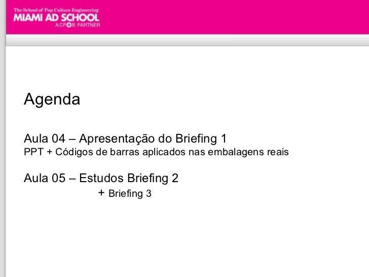 Agenda Aula 04 – Apresentação do Briefing 1  PPT + Códigos de barras aplicados nas embalagens reais Aula 05 – Estudos Brie...