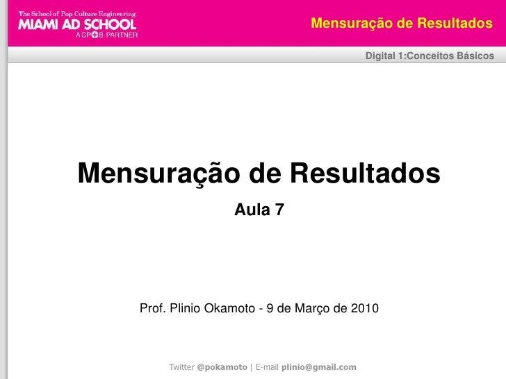 Plinio Okamoto<br />plinio.okamoto@rappbrasil.com.br<br />Mensuração de Resultados<br />Digital 1:Conceitos Básicos<br />M...