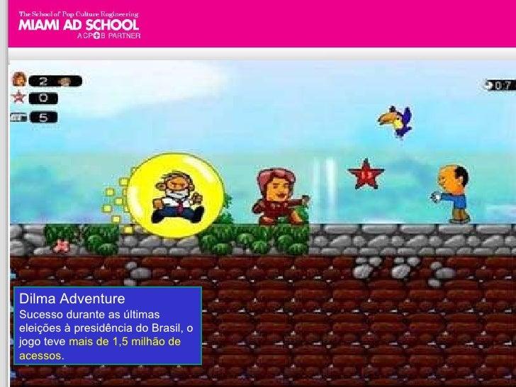 Dilma Adventure Sucesso durante as últimas eleições à presidência do Brasil, o jogo teve  mais de 1,5 milhão de acessos .