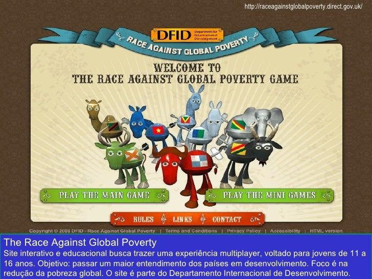 The Race Against Global Poverty Site interativo e educacional busca trazer uma experiência multiplayer, voltado para joven...