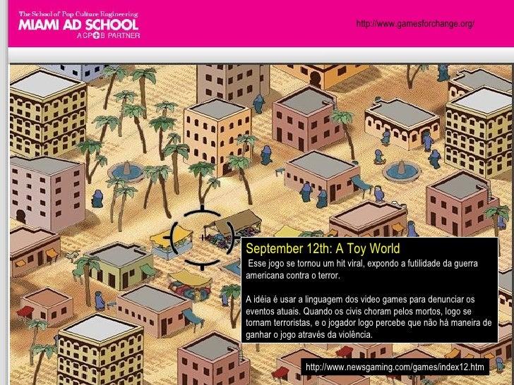 http://www.gamesforchange.org/ September 12th: A Toy World   Esse jogo se tornou um hit viral, expondo a futilidade da gue...