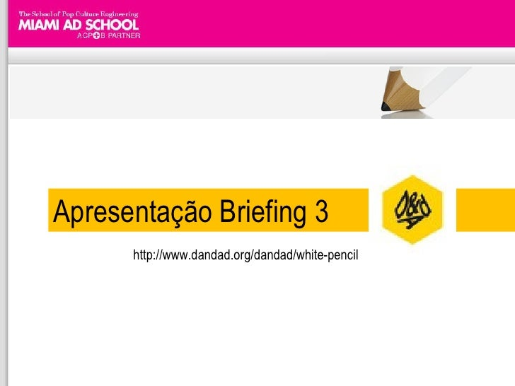 Apresentação Briefing 3 http://www.dandad.org/dandad/white-pencil