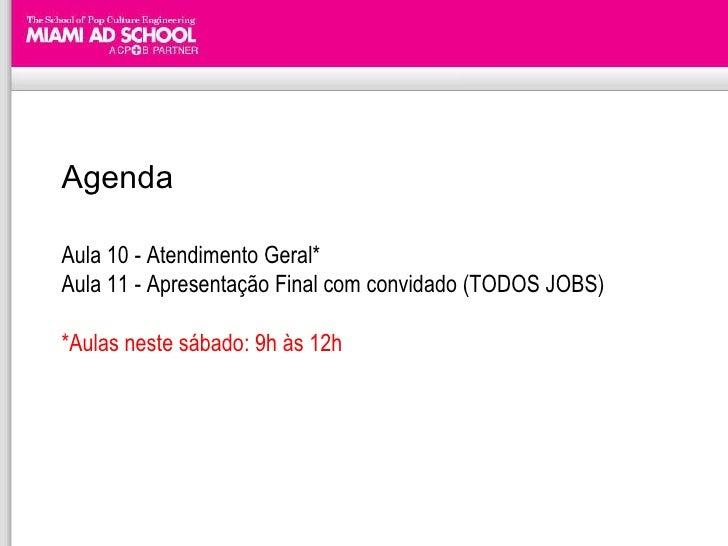Agenda Aula 10 - Atendimento Geral* Aula 11 - Apresentação Final com convidado (TODOS JOBS) *Aulas neste sábado: 9h às 12h