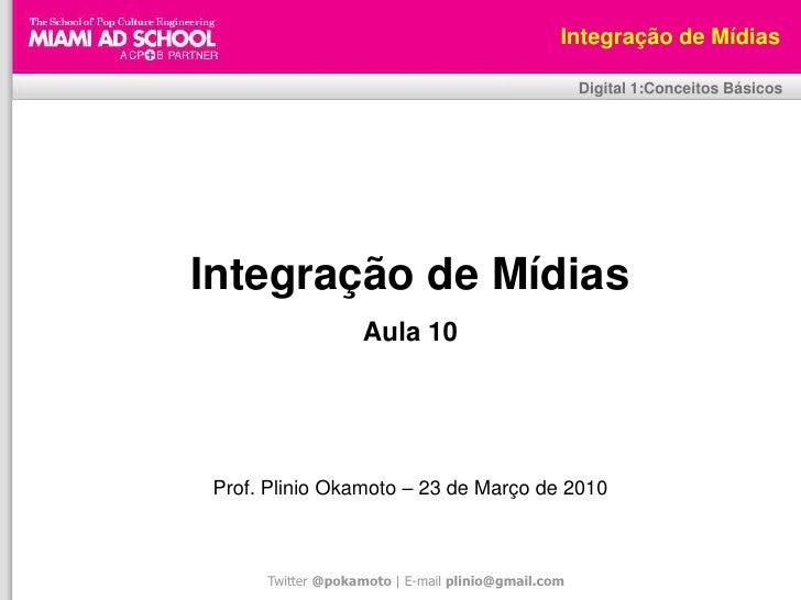 Plinio Okamoto<br />plinio.okamoto@rappbrasil.com.br<br />Integração de Mídias<br />Digital 1:Conceitos Básicos<br />Integ...