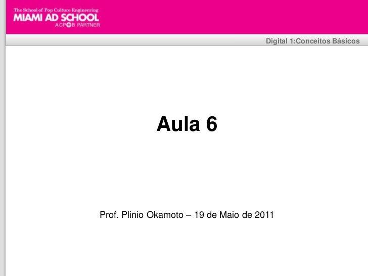 Digital 1:Conceitos Básicos               Aula 6Prof. Plinio Okamoto – 19 de Maio de 2011                   Plinio Okamoto...
