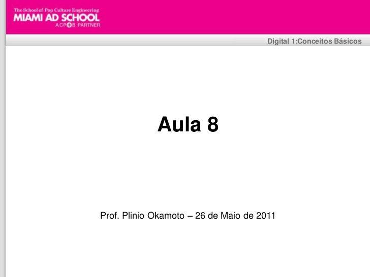 Plinio Okamoto<br />plinio.okamoto@rappbrasil.com.br<br />Digital 1:Conceitos Básicos<br />Aula 8<br />Prof. Plinio Okamot...
