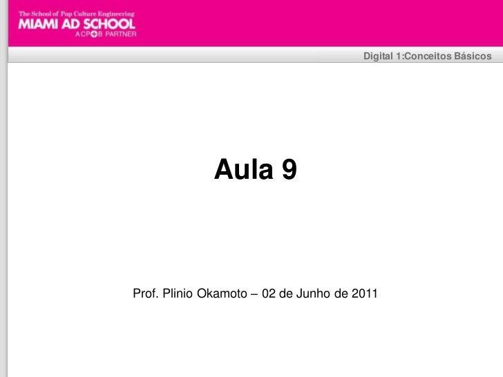 Plinio Okamoto<br />plinio.okamoto@rappbrasil.com.br<br />Digital 1:Conceitos Básicos<br />Aula 9<br />Prof. Plinio Okamot...