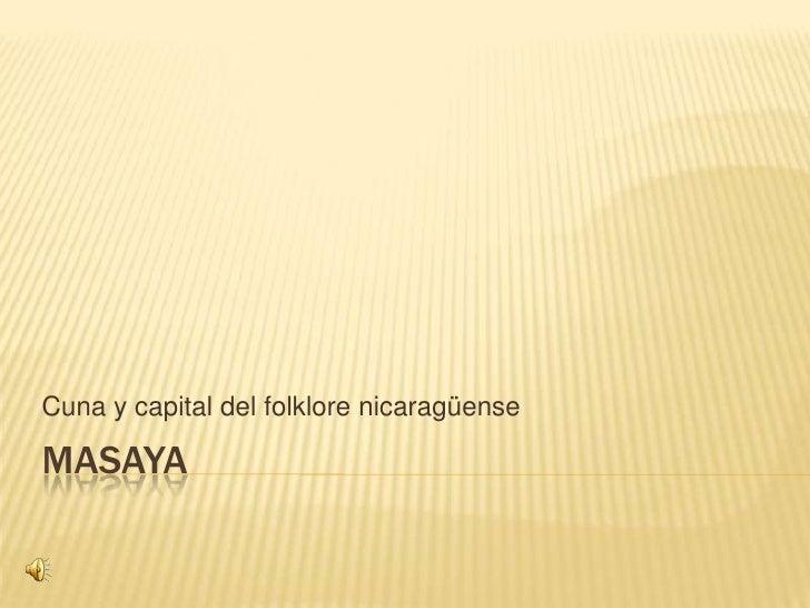 Masaya<br />Cuna y capital del folklore nicaragüense<br />
