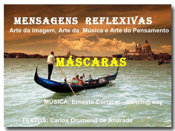 MENSAGENS  REFLEXIVAS Arte da imagem, Arte da  Música e Arte do Pensamento MÁSCARAS MÚSICA: Ernesto Cortazar - Dancing.way...
