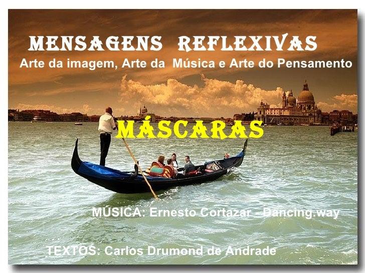 MENSAGENS REFLEXIVASArte da imagem, Arte da Música e Arte do Pensamento              MÁSCARAS           MÚSICA: Ernesto Co...