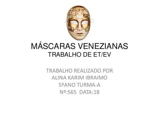 MÁSCARAS VENEZIANAS TRABALHO DE ET/EV TRABALHO REALIZADO POR ALINA KARIM IBRAIMO 5ºANO TURMA-A Nº:565 DATA:18