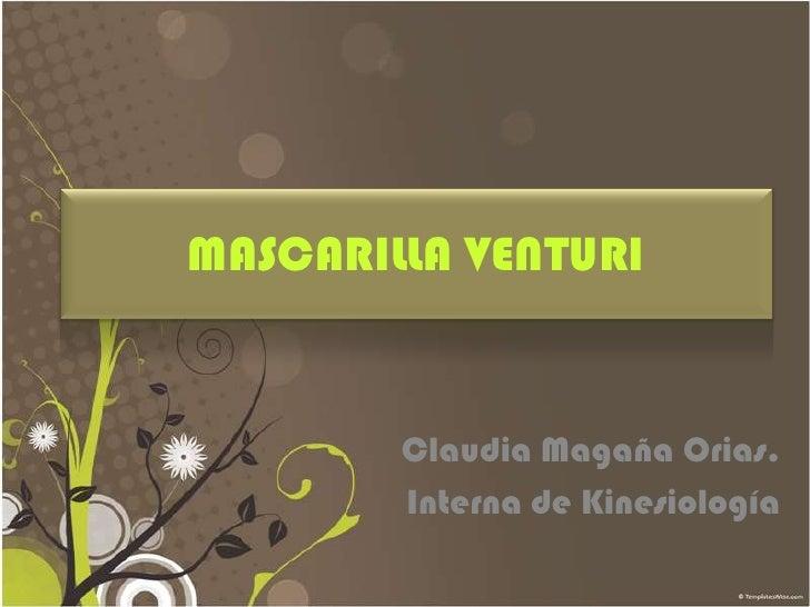 MASCARILLA VENTURI<br />Claudia Magaña Orias.<br />Interna de Kinesiología<br />
