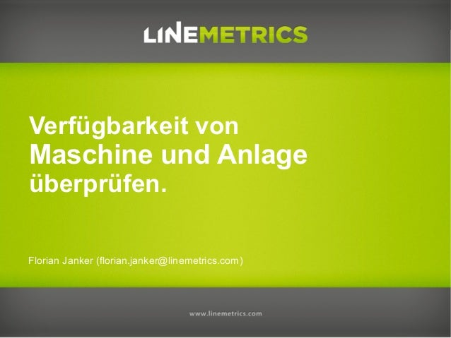 Florian Janker (florian.janker@linemetrics.com)Verfügbarkeit vonMaschine und Anlageüberprüfen.