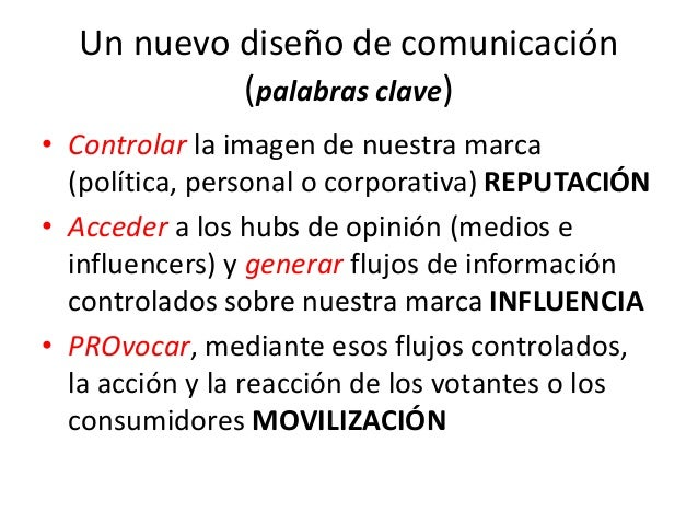 Un nuevo diseño de comunicación (palabras clave) • Controlar la imagen de nuestra marca (política, personal o corporativa)...