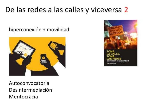 De las redes a las calles y viceversa 2 hiperconexión + movilidad Autoconvocatoria Desintermediación Meritocracia