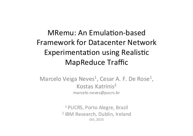 MRemu:  An  Emula-on-‐based   Framework  for  Datacenter  Network   Experimenta-on  using  Realis-c  ...