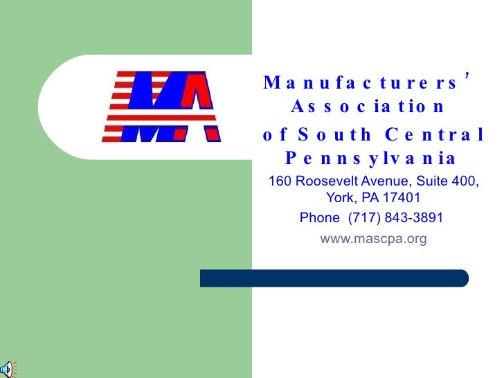 Manufacturers' Association  of South Central Pennsylvania 160 Roosevelt Avenue, Suite 400, York, PA 17401 Phone  (717) 843...