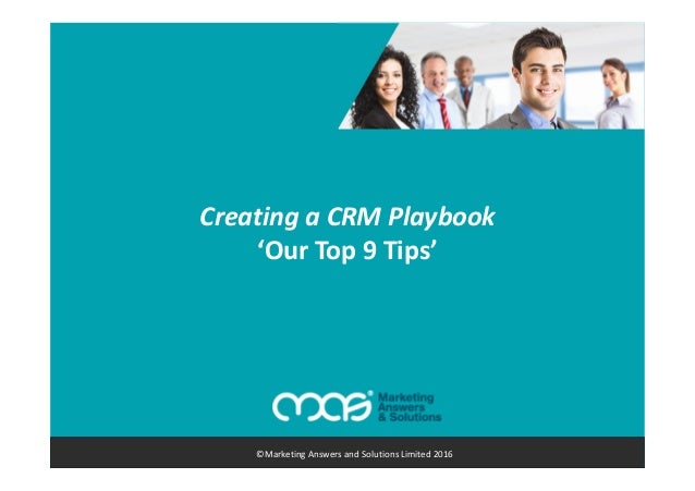 Creating a CRM Playbook 'Our Top 9 Tips' ©Marketing Answers and Solutions Limited 2016