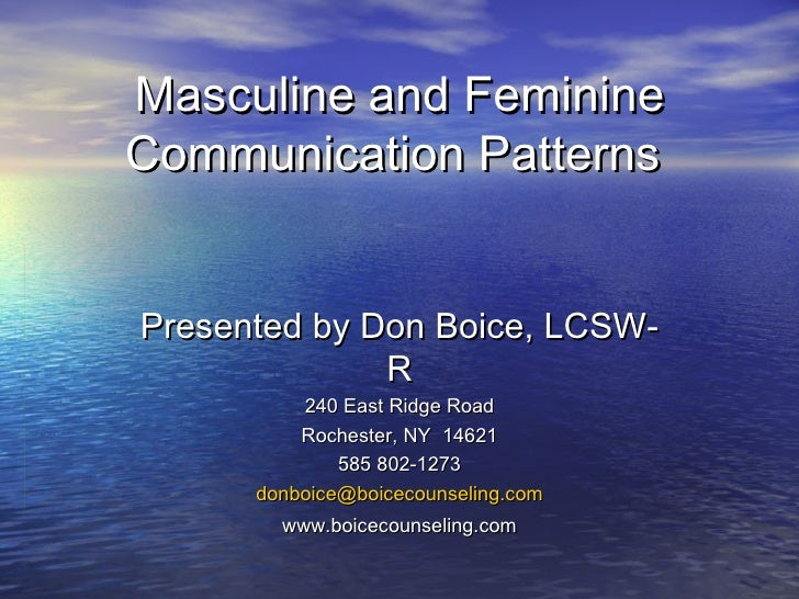 Masculine and Feminine Communication Patterns   Presented by Don Boice, LCSW-R 240 East Ridge Road Rochester, NY  14621 58...