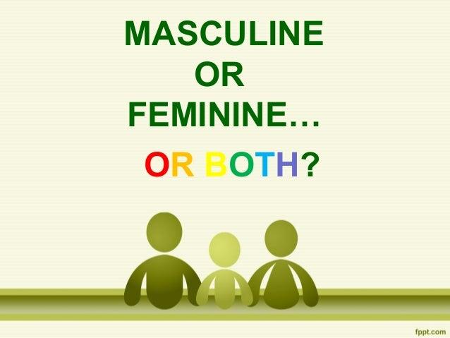 MASCULINE OR FEMININE… OR BOTH?