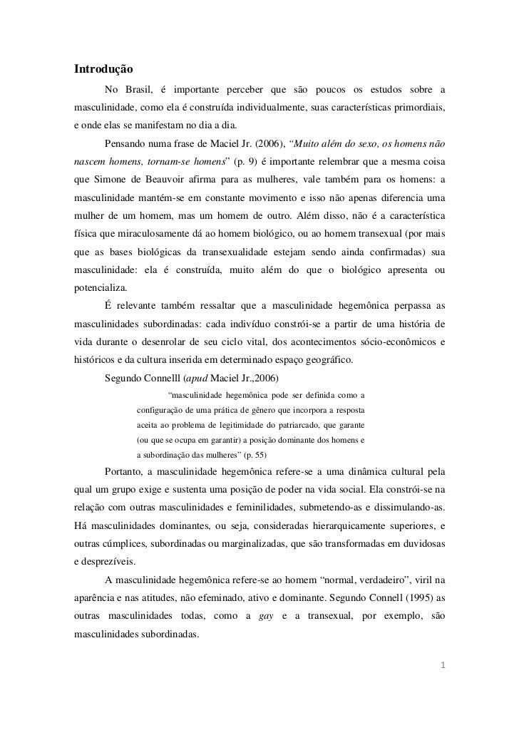 Introdução       No Brasil, é importante perceber que são poucos os estudos sobre amasculinidade, como ela é construída in...