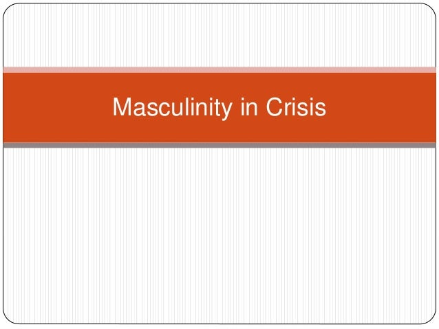 Masculinity in Crisis