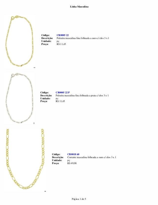 Linha Masculina  Descrição: Pulseira masculina fina folheada a ouro c/ elos 3 x 1  Unidade:  Página: 1 de 5  Código: CR000...
